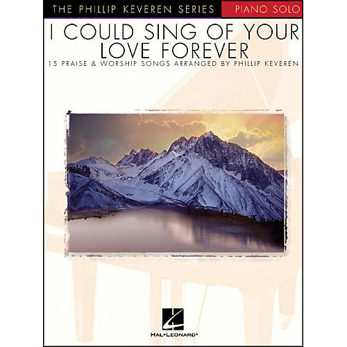 Hal Leonard I Could Sing Of Your Love forever - Phillip Keveren Series for Piano Solo