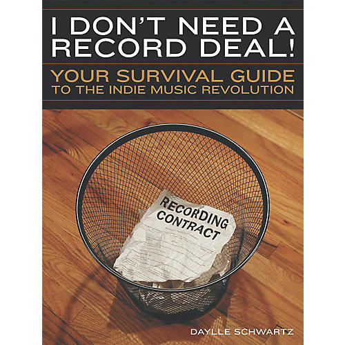 Watson-Guptill I Don't Need a Record Deal! - Your Survival Guide for the Indie Music Revolution (Book)