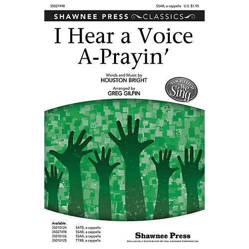 Shawnee Press I Hear a Voice A-Prayin' (Together We Sing Series) SSAB arranged by Greg Gilpin