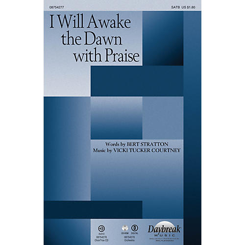Daybreak Music I Will Awake the Dawn with Praise SATB composed by Vicki Tucker Courtney