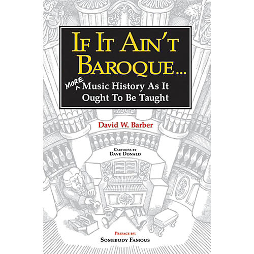 Alfred If It Ain't Baroque:  More Music History as It Ought to Be Taught Book
