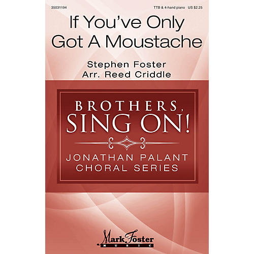 Mark Foster If You've Only Got a Moustache (Brothers, Sing On! Jonathan Palant Choral Series) C by Reed Criddle