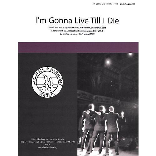 Barbershop Harmony Society I'm Gonna Live 'Til I Die TTBB A Cappella arranged by Greg Volk