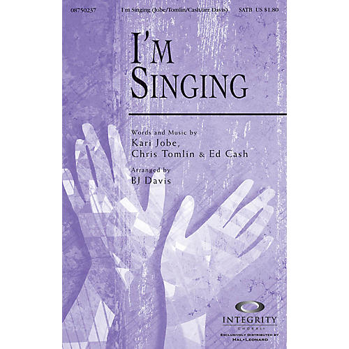 Integrity Choral I'm Singing SATB Arranged by BJ Davis