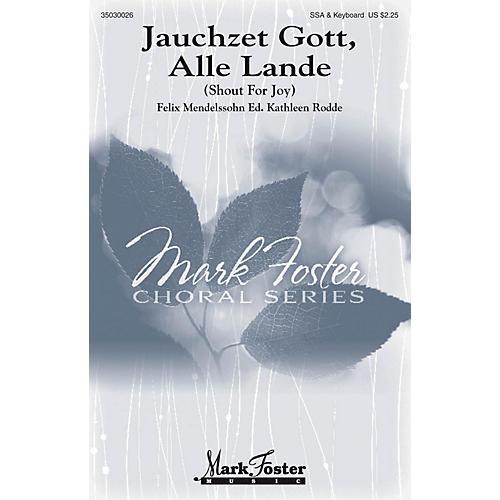 Mark Foster Jauchzet Gott, Alle Lande (Shout for Joy) SSA composed by Felix Mendelssohn Bartholdy