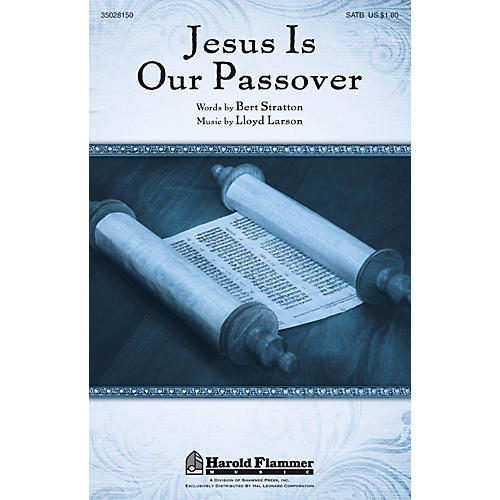 Shawnee Press Jesus Is Our Passover SATB composed by Lloyd Larson