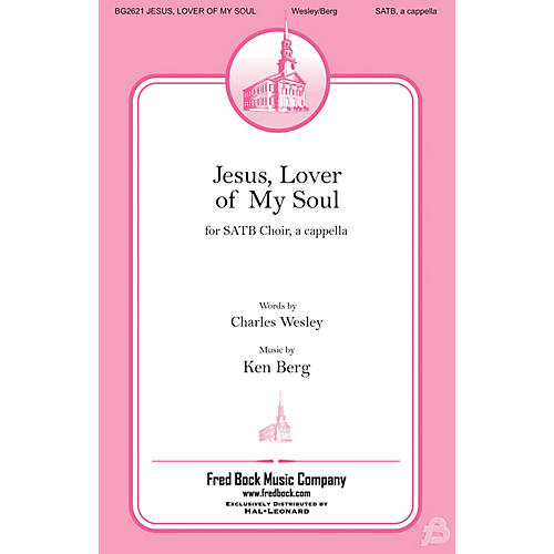 Fred Bock Music Jesus, Lover of My Soul SATB a cappella composed by Ken Berg