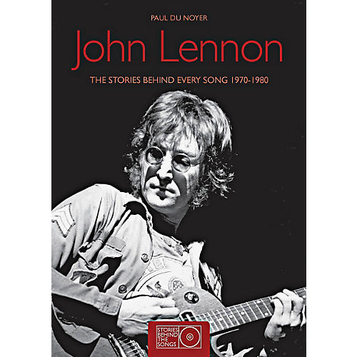 Hal Leonard John Lennon The Stories Behind Every Song 1970 - 1980