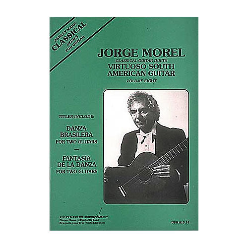 Ashley Mark Jorge Morel Classical Guitar Duets Virtuoso South American Volume 8