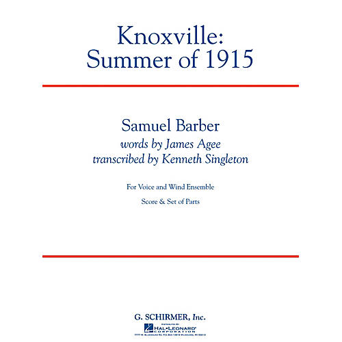 G. Schirmer Knoxville: Summer of 1915 Concert Band Level 5 Composed by Samuel Barber Arranged by Kenneth Singleton