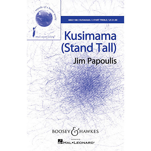 Boosey and Hawkes Kusimama (Stand Tall) (Sounds of a Better World) 2PT TREBLE composed by Jim Papoulis