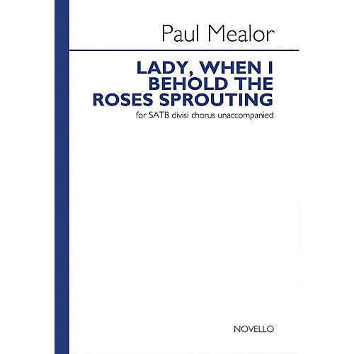 Novello Lady, When I Behold the Roses Sprouting SATB Divisi Composed by Paul Mealor