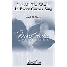 Mark Foster Let All the World in Every Corner Sing SATB Composed by Joseph M. Martin