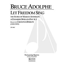 Lauren Keiser Music Publishing Let Freedom Sing: The Story of Marian Anderson (Chamber Opera) LKM Music Series  by Bruce Adolphe