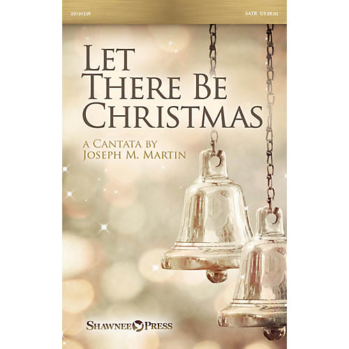 Shawnee Press Let There Be Christmas SATB composed by Joseph M. Martin
