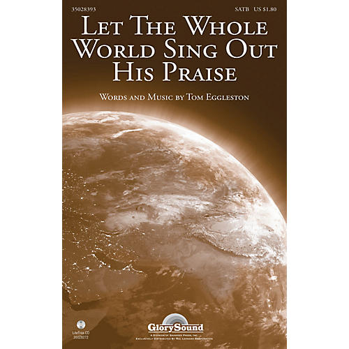 Shawnee Press Let the Whole World Sing Out His Praise SATB composed by Tom Eggleston