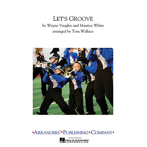 Arrangers Let's Groove Marching Band Arranged by Tom Wallace