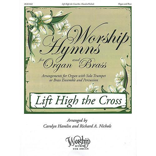 Fred Bock Music Lift High the Cross (Worship Hymns for Organ and Brass) ORGAN/BRASS arranged by Carolyn Hamlin