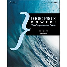 Cengage Learning Logic Pro X Power!: The Comprehensive Guide