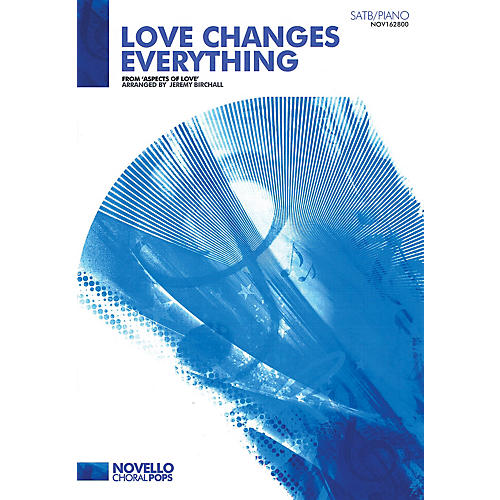 Novello Love Changes Everything from 'Aspects of Love' (SATB with Piano) SATB with Piano by Jeremy Birchall