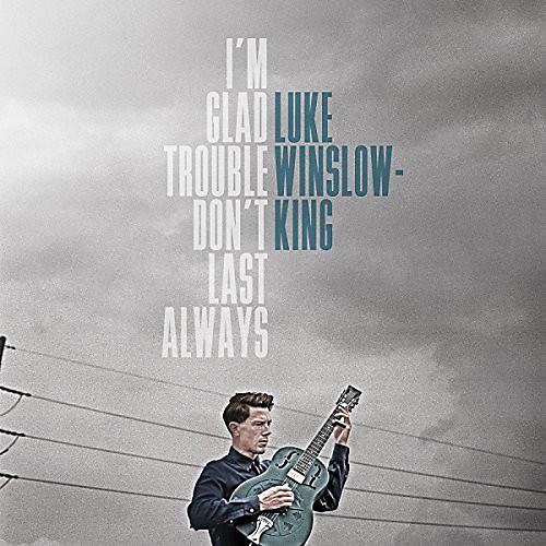 Alliance Luke Winslow-King - I'm Glad Trouble Don't Last Always