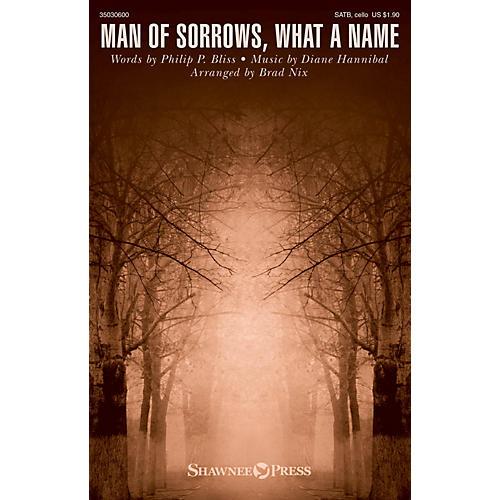 Shawnee Press Man of Sorrows, What a Name SATB W/ CELLO arranged by Brad Nix