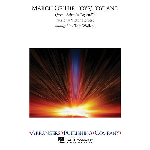Arrangers March of the Toys/Toyland Concert Band Arranged by Tom Wallace