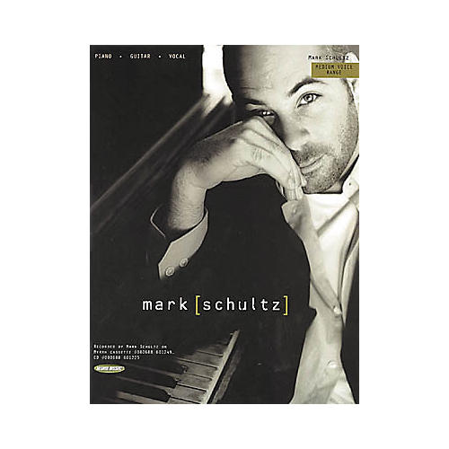 Word Music Mark Schultz Piano, Vocal, Guitar Songbook