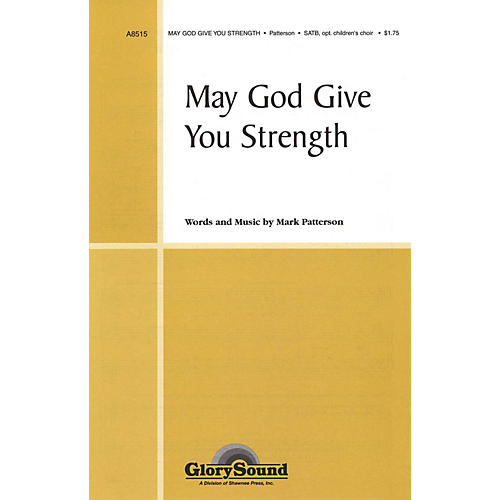 Shawnee Press May God Give You Strength SATB composed by Mark Patterson