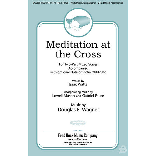 Fred Bock Music Meditation at the Cross 2 Part Mixed composed by Douglas E. Wagner