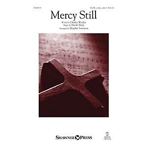 Click here to buy Shawnee Press Mercy Still SATB W/ VIOLIN and CELLO arranged by Heather Sore... by Shawnee Press.