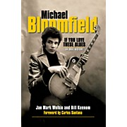 Backbeat Books Michael Bloomfield - If You Love These Blues (An Oral History) Book Series Softcover by Jan Mark Wolkin