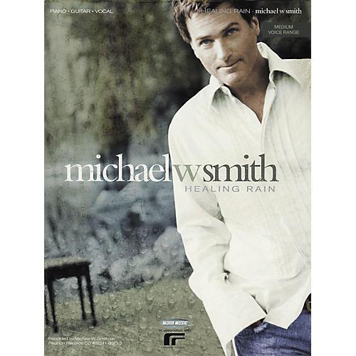 Hal Leonard Michael W. Smith - Healing Rain Piano/Vocal/Guitar Artist Songbook