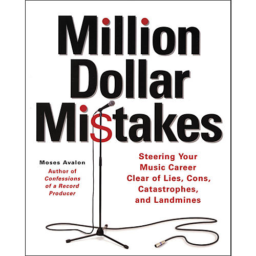 Backbeat Books Million Dollar Mistakes - Steering Your Music Career Clear of Lies, Cons, Catastrohies and Landmines (Book)