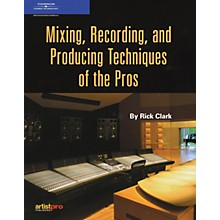 Course Technology PTR Mixing, Recording and Producing Techniques of the Pros (Book)