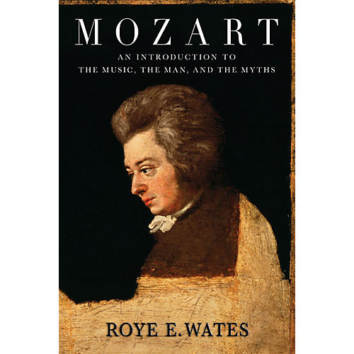 Amadeus Press Mozart (An Introduction to the Music, the Man, and the Myths) Amadeus Series Softcover by Roye E. Wates