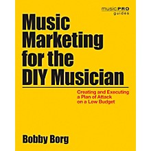 Hal Leonard Music Marketing For The DIY Musician: Creating and Executing a Plan on a Low Budget