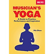 Berklee Press Musicians Yoga - A Guide To Practice, Performance And Inspiration