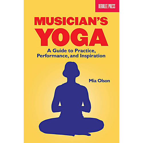 Berklee Press Musicians Yoga - A Guide To Practice, Performance And Inspiration-thumbnail
