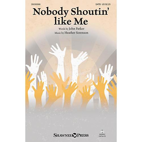 Shawnee Press Nobody Shoutin' like Me SATB composed by Heather Sorenson