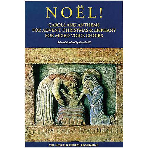 Novello Noël! (Carols and Anthems for Advent, Christmas and Epiphany) Mixed Choir