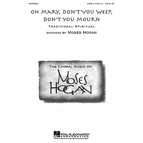 Hal Leonard Oh Mary, Don't You Weep, Don't You Mourn SATB a cappella arranged by Moses Hogan