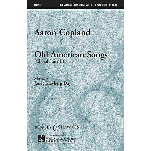 Boosey and Hawkes Old American Songs (Choral Suite II) 2-Part composed by Aaron Copland arranged by Janet Klevberg Day