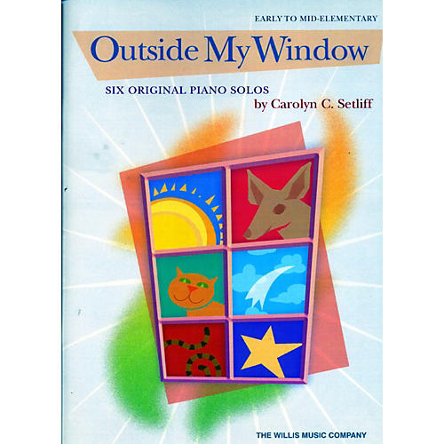 Willis Music Outside My Window - 6 Early To Mid-Elementary Piano Solos by Carolyn C. Setliff