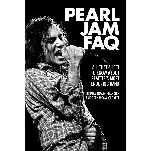 Backbeat Books Pearl Jam FAQ: All That's Left to Know About Seattle's Most Enduring Band