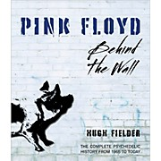 Pink Floyd Behind The Wall - The Complete Psychedelic History from 1965 to Today Book