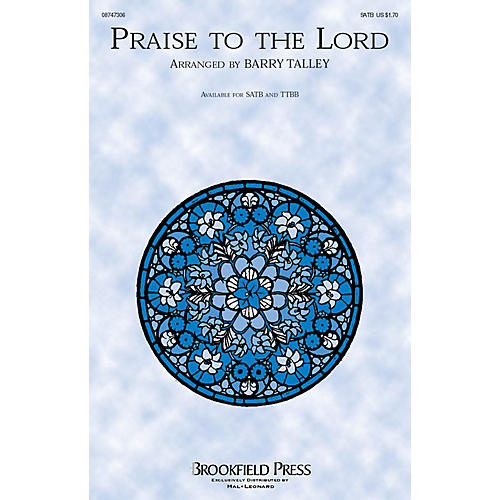 Brookfield Praise to the Lord TTBB Arranged by Barry Talley