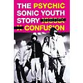Omnibus Psychic Confusion - The Sonic Youth Story Omnibus Press Series Softcover thumbnail