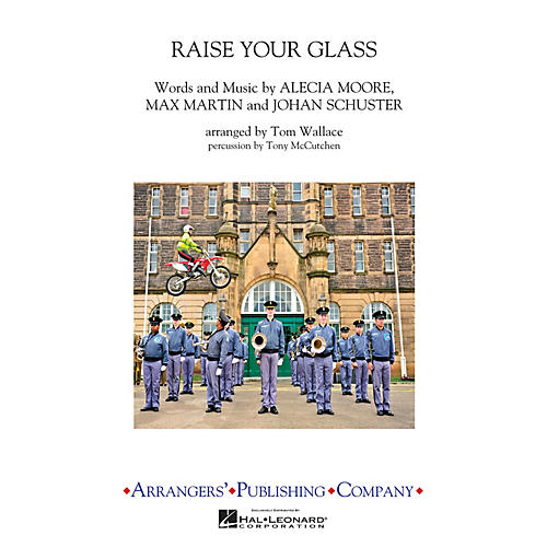 Arrangers Raise Your Glass Marching Band Level 3 by Pink Arranged by Tom Wallace