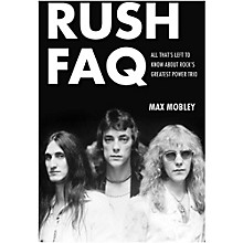 Backbeat Books Rush FAQ: All That's Left To Know About Rock's Greatest Power Trio